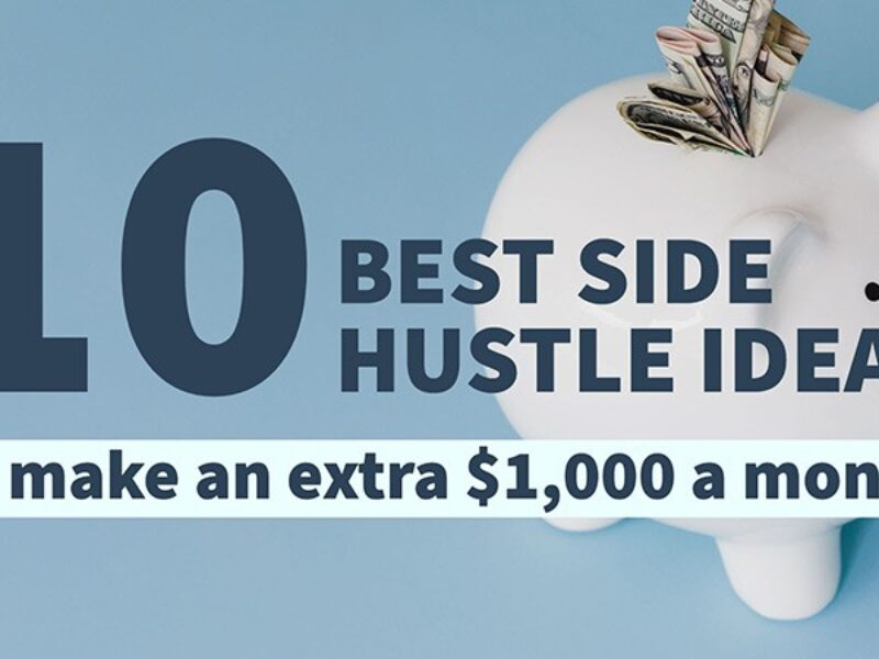 10 Best Side Hustle Ideas to Make an Extra $1,000 a Month